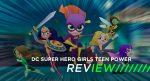 DC Super Hero Girls: Teen Power Review