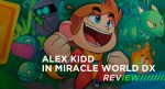 Alex Kidd In Miracle World DX Review